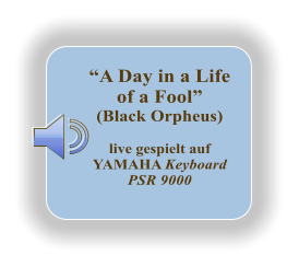 """A Day in a Life of a Fool"" (Black Orpheus)  live gespielt auf YAMAHA Keyboard PSR 9000"